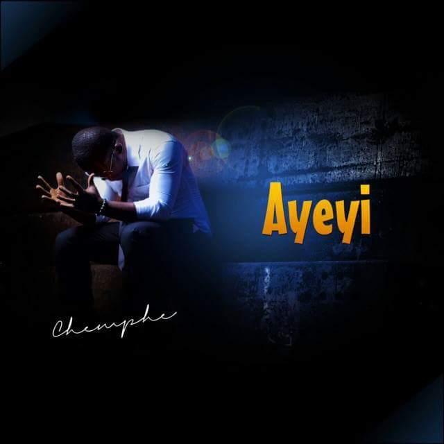 Chemphe – Ayeyi (My God Is Good) [DOWNLOAD]
