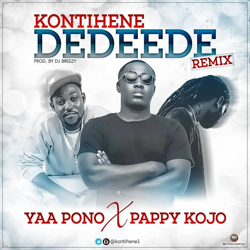 Kontihene – Dedeede (Remix) ft Yaa Pono & Pappy Kojo (Prod By DJ Breezy) [DOWNLOAD]