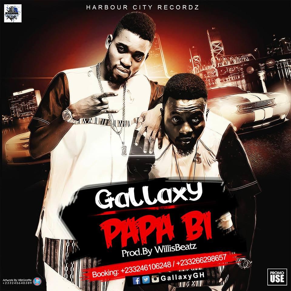 Gallaxy – Papa Bi (Prod By Willis Beatz) [DOWNLOAD]
