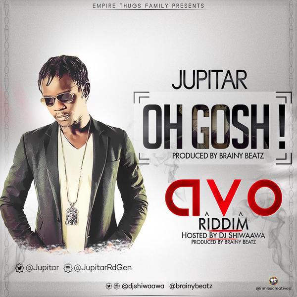 Jupitar – Oh Gosh (AVO Riddim) (Prod. By Brainy Beatz) [DOWNLOAD]