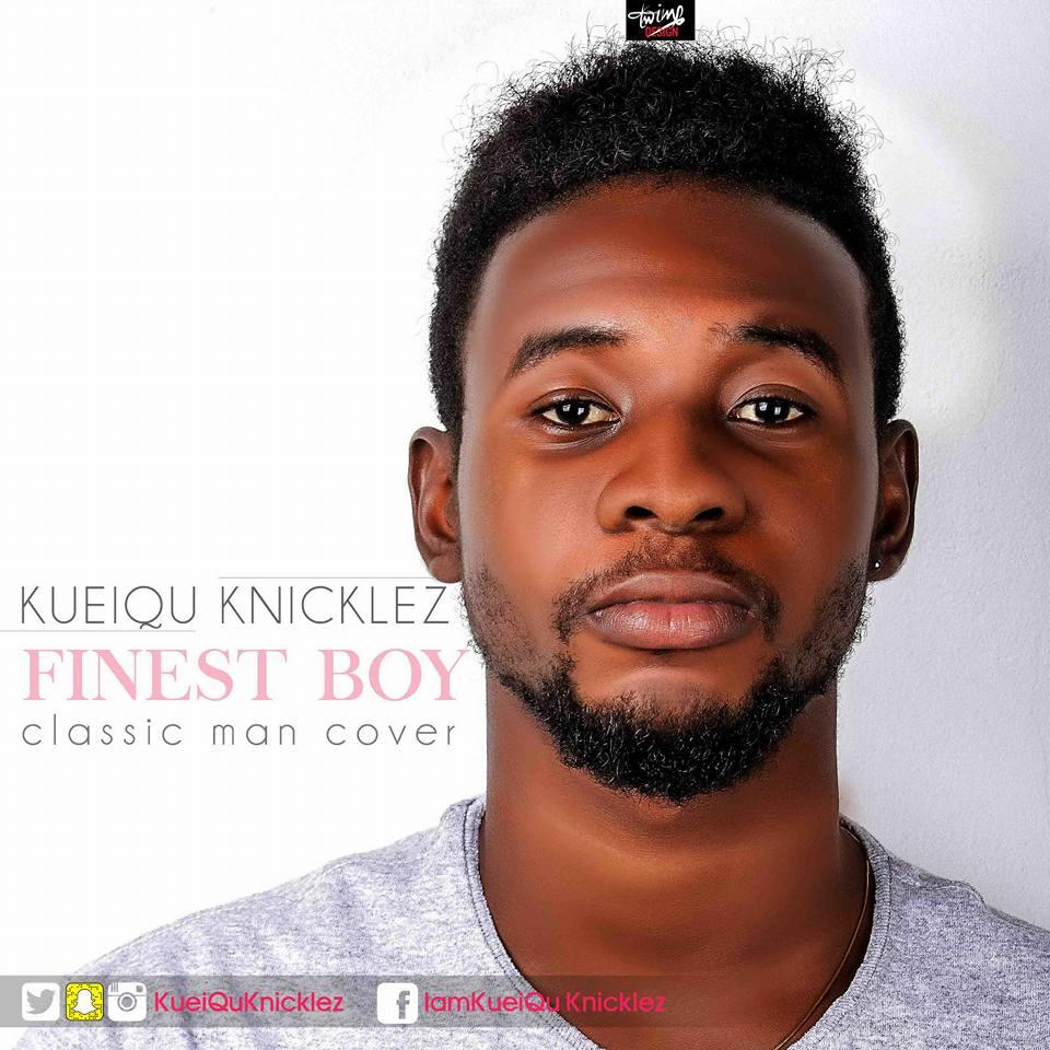 Kueiqu Knicklez – Finest Boy (Classic Man Cover) [DOWNLOAD]