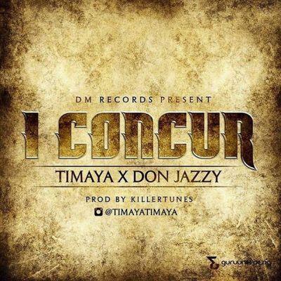 Timaya & Don Jazzy – I Concur (Prod. By Killertunes) [DOWNLOAD]