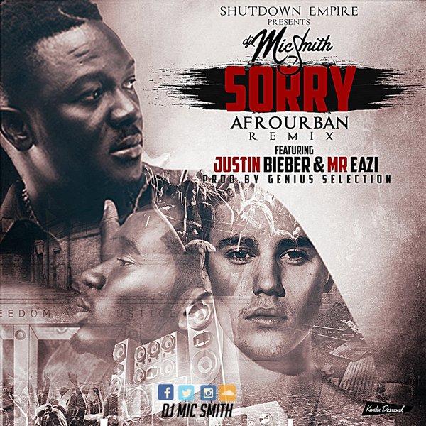 DJ Micsmith – Sorry (AfroUrban Remix) ft Mr Eazi x Justin Bieber [DOWNLOAD]