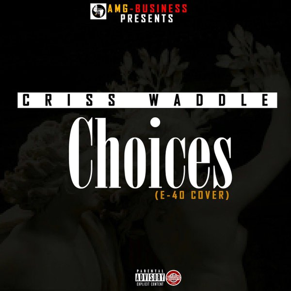 Criss Waddle – Choices (E-40 Cover) [DOWNLOAD]