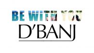 D'Banj – Be With You [DOWNLOAD]