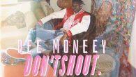 Dee Moneey – Don't Shout [DOWNLOAD]