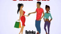 """'Otua Obi' is an official single by Opanka, which literally means """"Spending on someone"""", he enlightens women on how some men are selective with whom they spend on, and campaigns […]"""