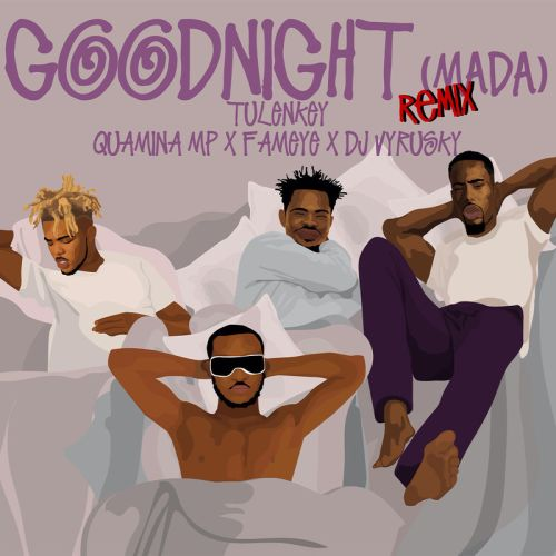 """Fast-rising Ghanaian recording music artiste – Tulenkey releases the official remix for his song """"Goodnight (Mada)"""". He teams up with Fameye , Quamina MP & DJ Vyrusky for the remix […]"""