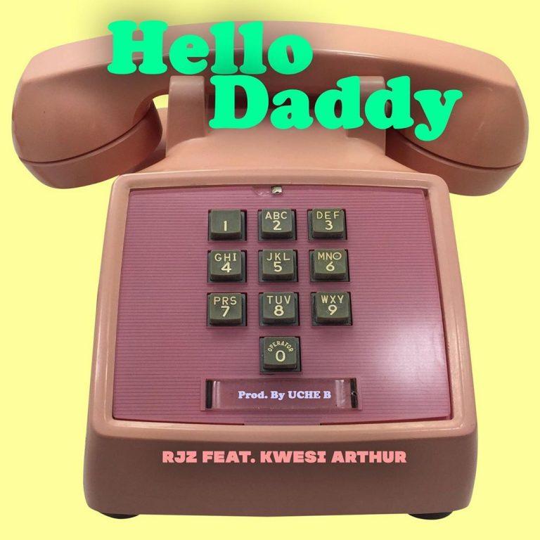 [Music] RJZ – Hello Daddy Ft. Kwesi Arthur