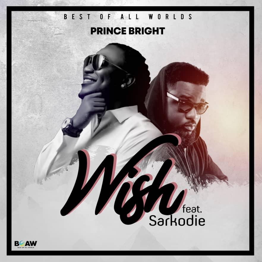 Prince Bright (Buk Bak) - Wish ft. Sarkodie (Prod. by Mog Beatz)