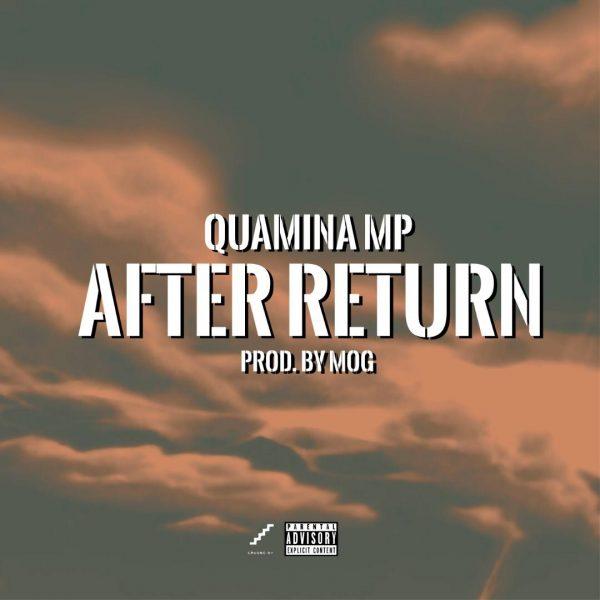 Quamina MP – After Return (Prod by Mog Beatz) [DOWNLOAD]                   DOWNLOADMP3